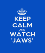 KEEP CALM AND WATCH 'JAWS' - Personalised Poster A1 size