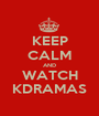 KEEP CALM AND WATCH KDRAMAS - Personalised Poster A1 size