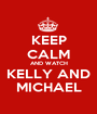 KEEP CALM AND WATCH KELLY AND MICHAEL - Personalised Poster A1 size