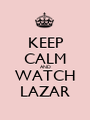 KEEP CALM AND WATCH LAZAR - Personalised Poster A1 size