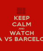 KEEP CALM AND WATCH LIGA VS BARCELONA  - Personalised Poster A1 size