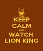 KEEP CALM AND WATCH  LION KING - Personalised Poster A1 size