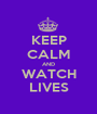 KEEP CALM AND WATCH LIVES - Personalised Poster A1 size