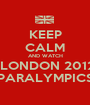 KEEP CALM AND WATCH  LONDON 2012 PARALYMPICS - Personalised Poster A1 size