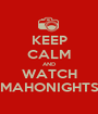 KEEP CALM AND WATCH MAHONIGHTS - Personalised Poster A1 size