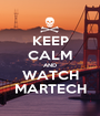 KEEP CALM AND WATCH MARTECH - Personalised Poster A1 size