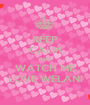 KEEP CALM AND WATCH ME LOVE WELANI - Personalised Poster A1 size