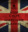 KEEP CALM AND WATCH ME PLAYING  - Personalised Poster A1 size
