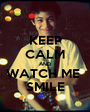 KEEP CALM AND WATCH ME  SMILE - Personalised Poster A1 size