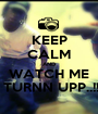 KEEP CALM AND WATCH ME  TURNN UPP..!! - Personalised Poster A1 size