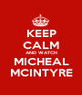 KEEP CALM AND WATCH MICHEAL MCINTYRE - Personalised Poster A1 size