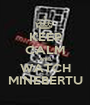 KEEP CALM AND WATCH MINEBERTU - Personalised Poster A1 size