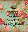 KEEP CALM AND WATCH Molly_Hilton - Personalised Poster A1 size