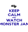 KEEP CALM AND WATCH MONSTER JAM - Personalised Poster A1 size