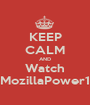 KEEP CALM AND Watch #MozillaPower13 - Personalised Poster A1 size