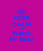 KEEP CALM AND Watch Mr Bean - Personalised Poster A1 size