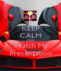 KEEP CALM AND Watch My Presentation - Personalised Poster A1 size