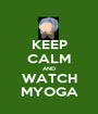 KEEP CALM AND WATCH MYOGA - Personalised Poster A1 size