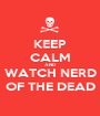 KEEP CALM AND WATCH NERD OF THE DEAD - Personalised Poster A1 size