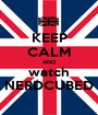 KEEP CALM AND watch NERDCUBED - Personalised Poster A1 size