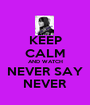 KEEP CALM AND WATCH NEVER SAY NEVER - Personalised Poster A1 size