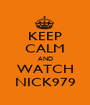 KEEP CALM AND WATCH NICK979 - Personalised Poster A1 size