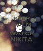 KEEP CALM AND WATCH NIKITA - Personalised Poster A1 size
