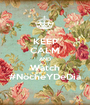 KEEP CALM AND Watch #NocheYDeDia - Personalised Poster A1 size