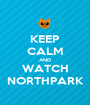 KEEP CALM AND WATCH NORTHPARK - Personalised Poster A1 size
