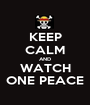 KEEP CALM AND WATCH ONE PEACE - Personalised Poster A1 size