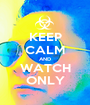 KEEP CALM AND WATCH ONLY - Personalised Poster A1 size