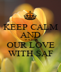 KEEP CALM AND WATCH OUR LOVE WITH SAF - Personalised Poster A1 size