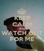 KEEP CALM AND WATCH OUT FOR ME - Personalised Poster A1 size