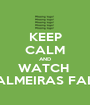 KEEP CALM AND WATCH  PALMEIRAS FALL - Personalised Poster A1 size