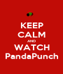 KEEP CALM AND WATCH PandaPunch - Personalised Poster A1 size