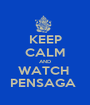KEEP CALM AND WATCH  PENSAGA  - Personalised Poster A1 size