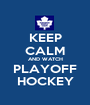 KEEP CALM AND WATCH PLAYOFF HOCKEY - Personalised Poster A1 size