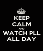 KEEP CALM AND WATCH PLL ALL DAY - Personalised Poster A1 size