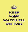 KEEP CALM AND WATCH PLL ON TUES - Personalised Poster A1 size