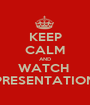 KEEP CALM AND WATCH  PRESENTATION - Personalised Poster A1 size