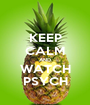 KEEP CALM AND WATCH PSYCH - Personalised Poster A1 size
