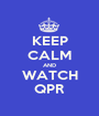 KEEP CALM AND WATCH QPR - Personalised Poster A1 size