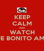 KEEP CALM AND WATCH QUE BONITO AMOR - Personalised Poster A1 size