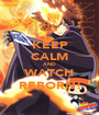 KEEP CALM AND WATCH REBORN! - Personalised Poster A1 size