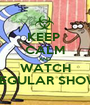 KEEP  CALM AND WATCH REGULAR SHOW - Personalised Poster A1 size