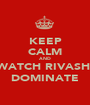 KEEP CALM AND WATCH RIVASH  DOMINATE - Personalised Poster A1 size