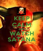 KEEP CALM AND WATCH SATANA - Personalised Poster A1 size