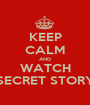 KEEP CALM AND WATCH SECRET STORY - Personalised Poster A1 size