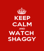 KEEP CALM AND WATCH  SHAGGY - Personalised Poster A1 size