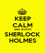 KEEP CALM AND WATCH SHERLOCK HOLMES - Personalised Poster A1 size